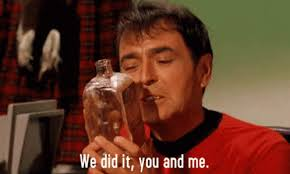 "Scotty from TOS looking at the bottle going ""we did it, you and me"""
