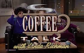 coffee talk with linda richman (SNL skit from the 90s)