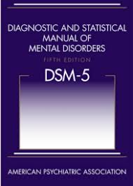 The diagnostic and statistical manual of mental disorders (or the DSM)