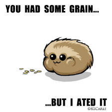 you had some grain, but I ated it (a tribble)