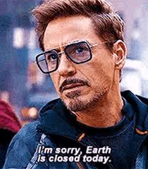 "Tony Stark saying ""I'm sorry, Earth is closed today"" from Infinity War"