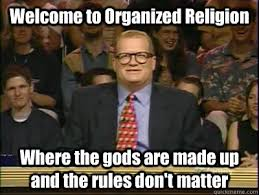 "Drew Carey saying ""welcome to organized religion. where the gods are made up and the rules don't matter"""