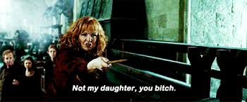 Not my daughter, you bitch, Mrs. Weasley