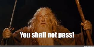 You shall not pass! says Gandalf