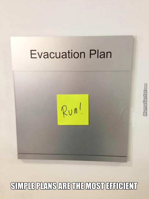 Evacuation plan: (there is a post it that says) RUN! Simple plans are the most efficient.
