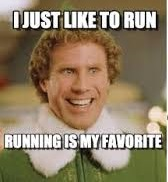 "From ""Elf"" - ""I just like to run. running is my favorite""."