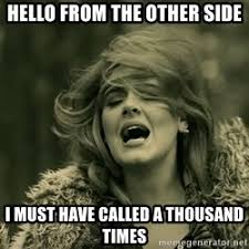 "Adele singing ""hello form the other side, I must have called a thousand times"""