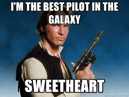 "Han Solo ""I'm the best pilor in the galaxy, sweetheart"""