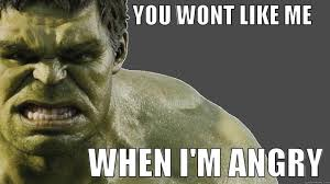 """The Incredible Hulk: """"You won't like me when I'm angry"""""""