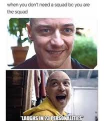 """SPLIT movie """"when you don't need a squad because you are the squad. *laughs in 23 personalities*"""""""
