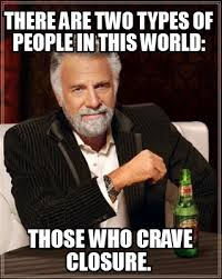 "The most interesting man in the world: ""There are two types of people in this world: those who crave closure"""