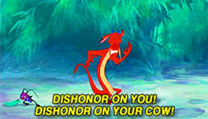 "Mushu from Mulan says ""Dishonor on you! Dishonor at your cow!"""