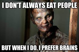 "Zombie says ""I don't always eat people, but when I do, I prefer brains."""
