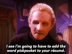 "Odo: ""I see I'm going to have to add pickpocket to your resume"""