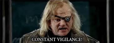 """Mad-eye Moody: """"CONSTANT VIGILANCE"""""""