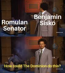 """Meme of the guy who shoots someone and then asks why they are dead. The captions are: Romulan Senator, Benjamin Sisko (guy with gun), second panel is """"how could the Dominion do this?"""""""