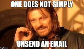 """One does not simply unsend an email"""