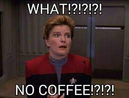 What?!?! No Coffee?!?! Janeway says