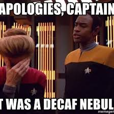 """Apologies captain, it was a decaf nebula"" Tuvok informing Janeway"