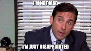 "Michael Scott ""I'm not mad, I'm just disappointed."""