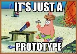 "Patrick from spongebob ""it's just a prototype"""