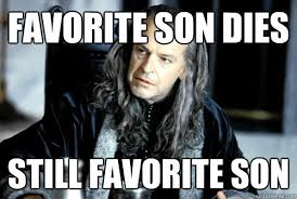 favorite son dies, still favorite son (LOTR meme)