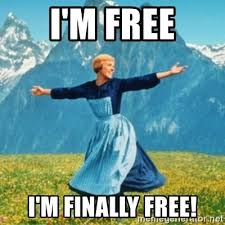 """I'm Free. I'm finally free. From """"sound of music""""."""
