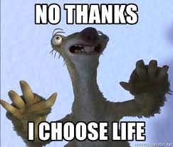 """No thanks, I choose life"" Syd from Ice Age"