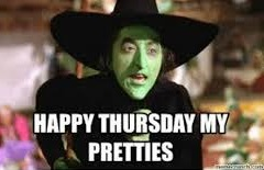 """Wicked Witch of the West """"Happy Thursday my pretties"""""""