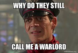 why do they still call me a warlord meme