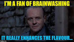 "Hannibal lecter: ""I'm a fan of brainwashing. it really enhances the flavor"""