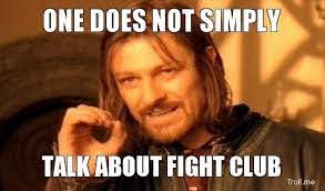 one does not simply talk about fight club