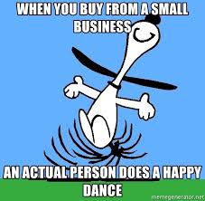when you buy from a small business, an actual person does a little happy dance
