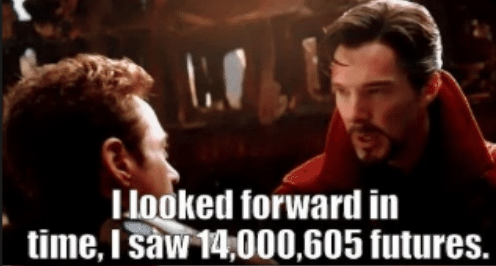 Dr. Strange recounting to Tony Stark how many futures he saw when he did his thing.