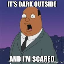 it's dark outside and I'm scared
