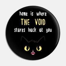 home is where the void stares back, it's a black cat