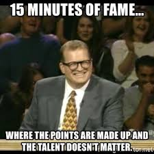 """Drew Carey """"15 min of fame, where the points are made up and the talent doesn't matter"""""""