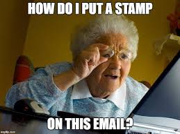 """Old lady looking at computer... """"How do I put a stamp on this email?"""""""