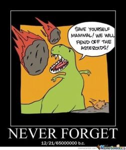 """dino telling a mammal to """"save yourself, we'll fend off the asteroids"""" and NEVER FORGET"""