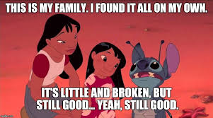 """Leelo and Stitch: """"this is my family. I found it all on my own. It's little and broken, but still good."""""""