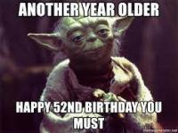 "Yoda: ""Another year older. Happy 52nd birthday you must"""